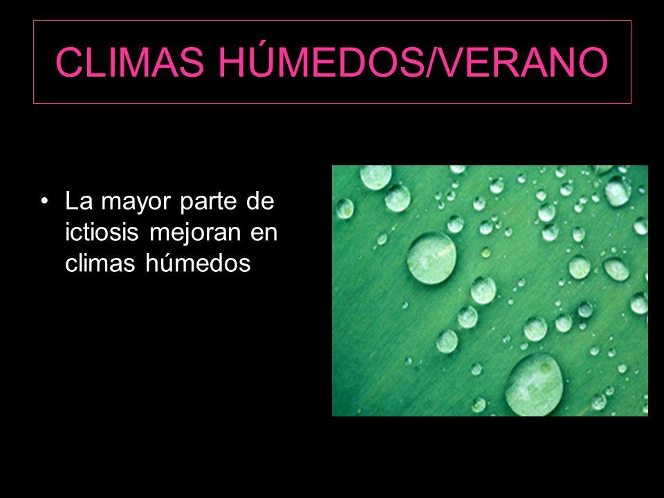 CLIMAS HÚMEDOS/VERANO La mayor parte de ictiosis mejoran en climas húmedos