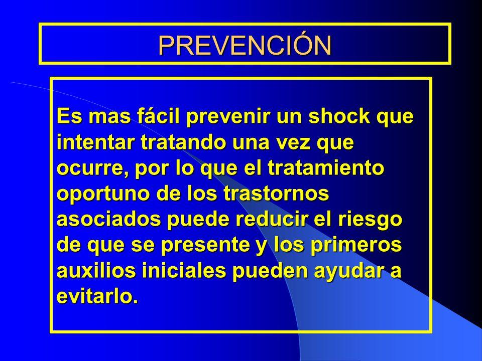 PREVENCIÓN Es mas fácil prevenir un shock que intentar tratando una vez que ocurre, por lo que el tratamiento oportuno de los trastornos asociados pue