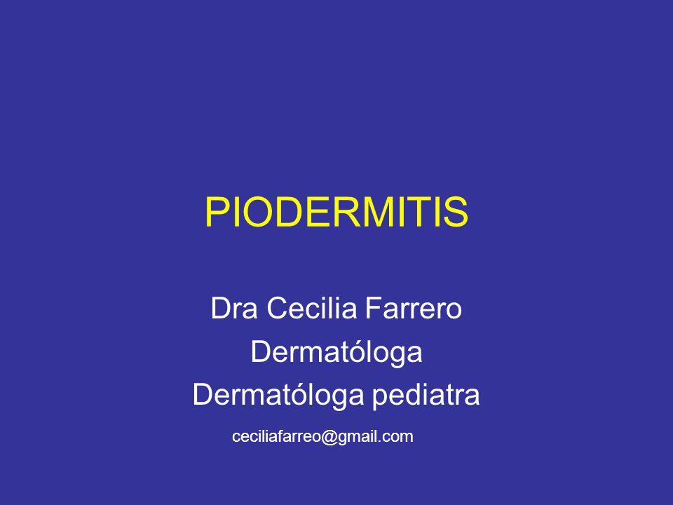 PIODERMITIS Dra Cecilia Farrero Dermatóloga Dermatóloga pediatra ceciliafarreo@gmail.com