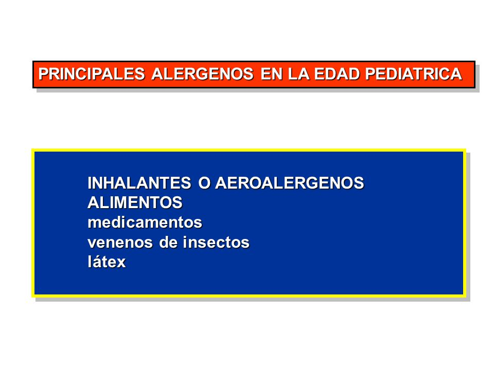 PRINCIPALES ALERGENOS EN LA EDAD PEDIATRICA INHALANTES O AEROALERGENOS INHALANTES O AEROALERGENOSALIMENTOSmedicamentos venenos de insectos látex INHAL