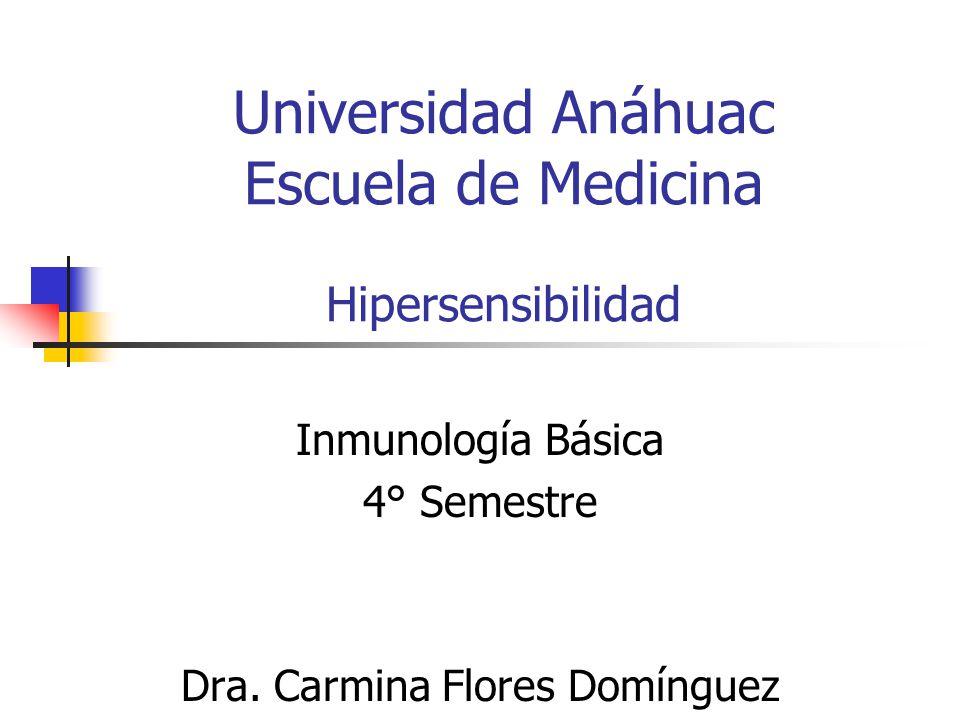 Universidad Anáhuac Escuela de Medicina Hipersensibilidad Inmunología Básica 4° Semestre Dra. Carmina Flores Domínguez