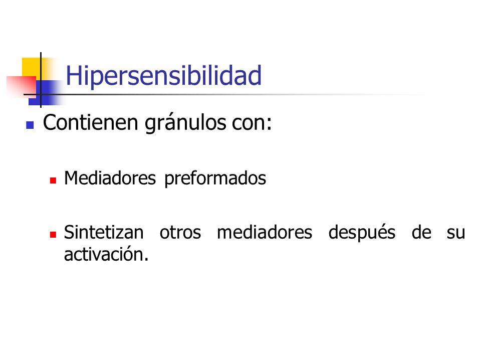 Hipersensibilidad Contienen gránulos con: Mediadores preformados Sintetizan otros mediadores después de su activación.