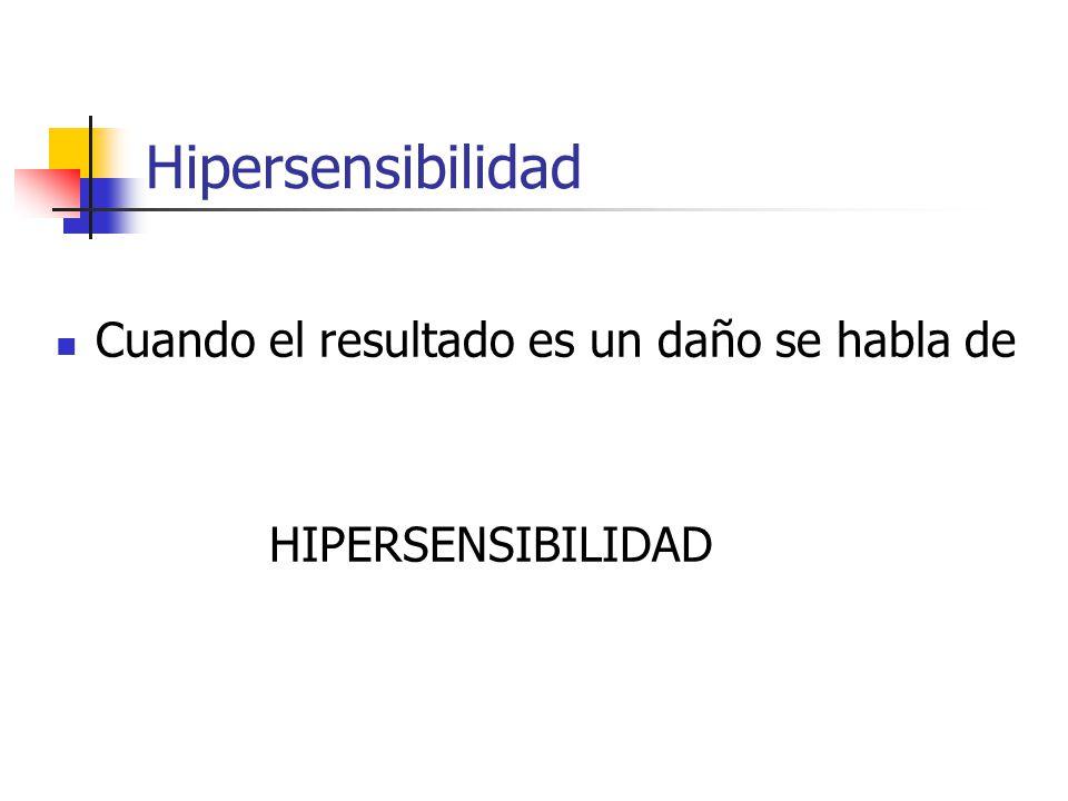 Hipersensibilidad Cuando el resultado es un daño se habla de HIPERSENSIBILIDAD
