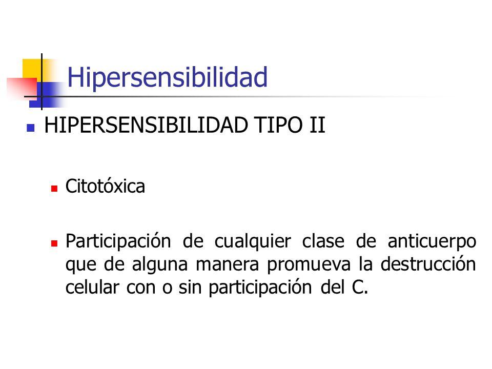 Hipersensibilidad HIPERSENSIBILIDAD TIPO II Citotóxica Participación de cualquier clase de anticuerpo que de alguna manera promueva la destrucción cel