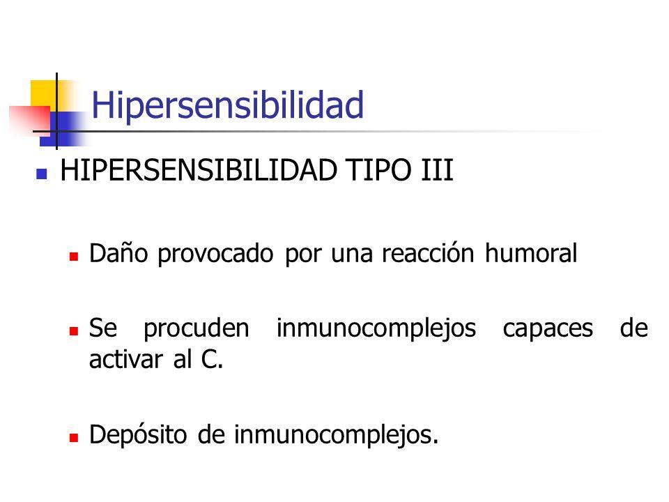 Hipersensibilidad HIPERSENSIBILIDAD TIPO III Daño provocado por una reacción humoral Se procuden inmunocomplejos capaces de activar al C. Depósito de