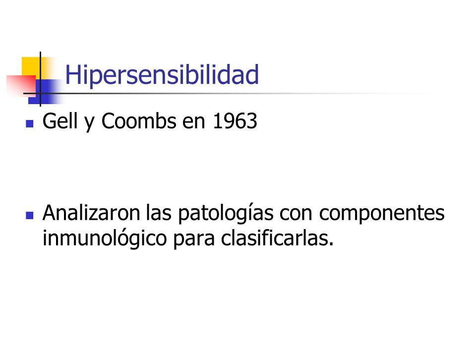 Hipersensibilidad Gell y Coombs en 1963 Analizaron las patologías con componentes inmunológico para clasificarlas.
