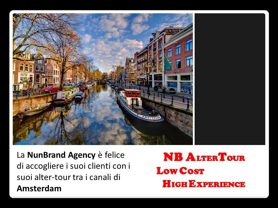 La NunBrand Agency è felice di accogliere i suoi clienti con i suoi alter-tour tra i canali di Amsterdam NB A LTER T OUR L OW C OST H IGH E XPERIENCE