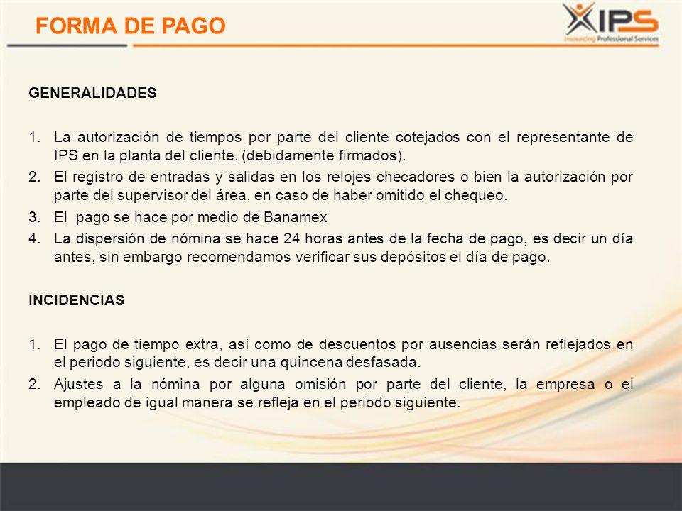 FORMA DE PAGO GENERALIDADES 1.La autorización de tiempos por parte del cliente cotejados con el representante de IPS en la planta del cliente.