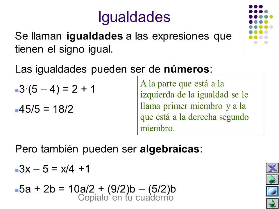Identidades Las igualdades algebraicas, es decir las que tienen letras, pueden ser ecuaciones o identidades: Identidades: 3x + (5 – 1)·2 = 2x + x + 8 5a – a = 2 (7a – 5a) La igualdad se cumplirá sea cual sea el valor de la incógnita.