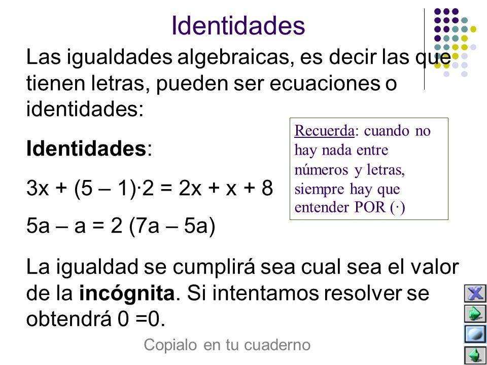 Ecuaciones Ecuaciones: 3x = 2x + 1.Solución : x = 1 5a – 3 = 2 (7a – 5a).