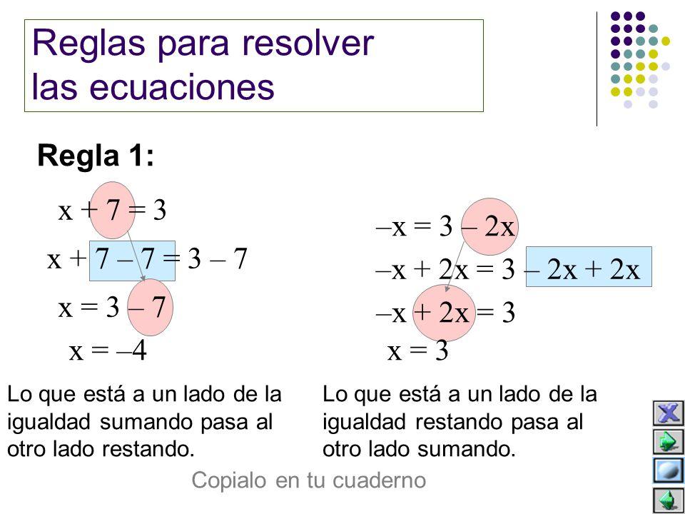 3x – 7 = 2 – 7 + 7 = 2 + 7 = 9 Lo que está multiplicando en un lado de la igualdad pasa al otro lado dividiendo.