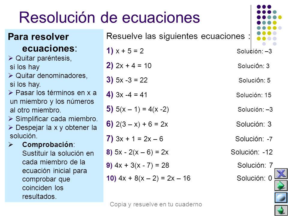 Para resolver ecuaciones:  Quitar paréntesis, si los hay  Quitar denominadores, si los hay.