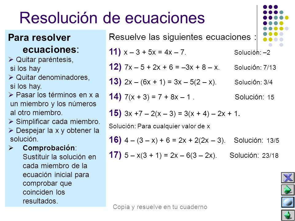 Para resolver ecuaciones:  Si hay denominadores hay que calcular el m.c.m y después multiplicar por ese número los dos miembros de la igualdad.