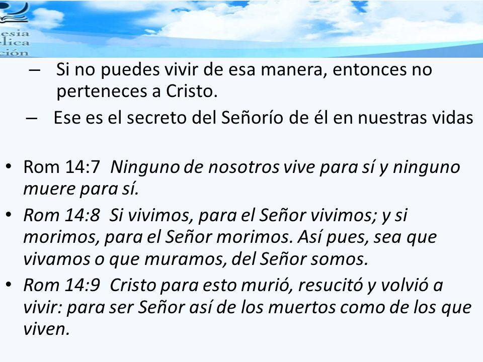 – Si no puedes vivir de esa manera, entonces no perteneces a Cristo.