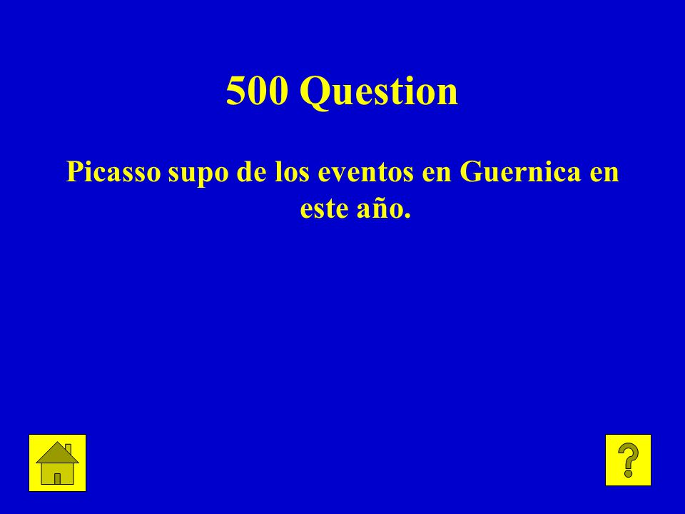 500 Question Picasso supo de los eventos en Guernica en este año.