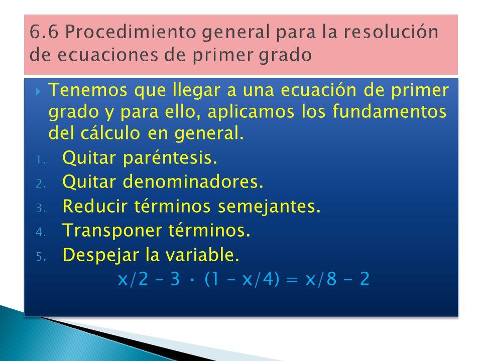 Para eliminar los denominadores en una ecuación, se multiplican ambos miembros por el mínimo común múltiplo.