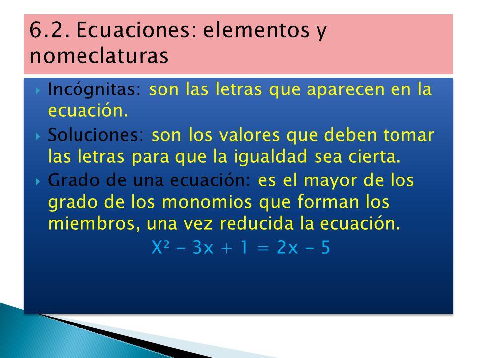  Miembros de una ecuación: son cada una de las expresiones que aparecen a ambos lado de la igualdad.  Términos: son los sumandos que forman los miem