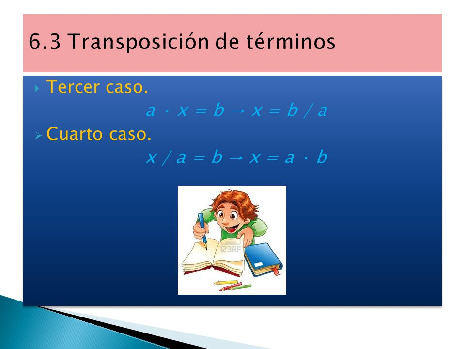  Esta técnica nos permite agrupar en un miembro todos los términos con x, y en otro, los términos independientes.  Primer caso. x + a = b → x = b -