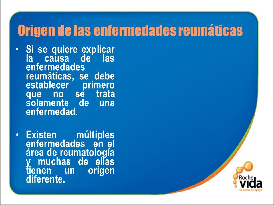 Origen de las enfermedades reumáticas Esta aclaración es importante porque siendo diferente el origen, la causa, la forma de establecer el diagnóstico y el tratamiento serán también diferentes.
