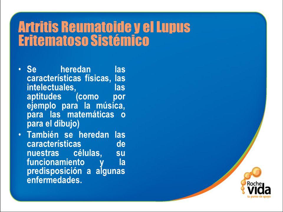 Artritis Reumatoide y el Lupus Eritematoso Sistémico Este es precisamente el caso de la Artritis Reumatoide y del Lupus Eritematoso Sistémico.