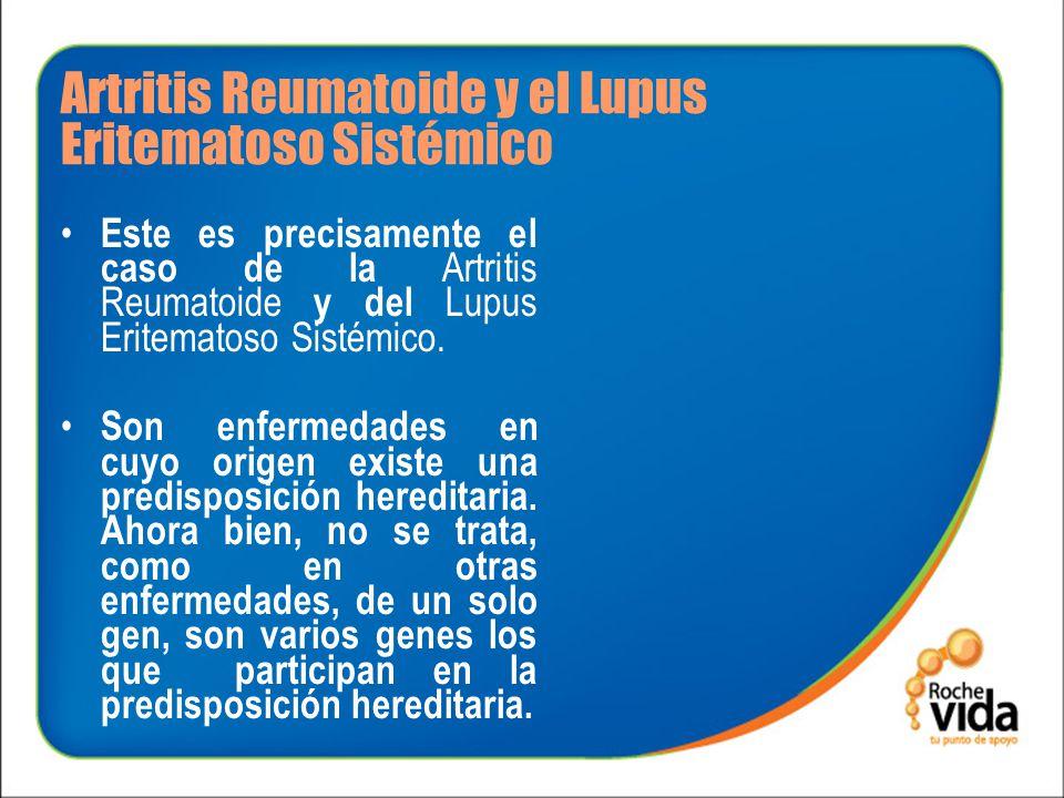 Artritis Reumatoide y el Lupus Eritematoso Sistémico Esta variabilidad en la herencia explica porqué estas enfermedades tienen diferentes manifestaciones clínicas, esto es, diferente gravedad.