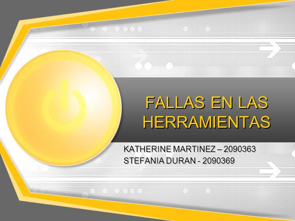 FALLAS EN LAS HERRAMIENTAS KATHERINE MARTINEZ – 2090363 STEFANIA DURAN - 2090369 KATHERINE MARTINEZ – 2090363 STEFANIA DURAN - 2090369