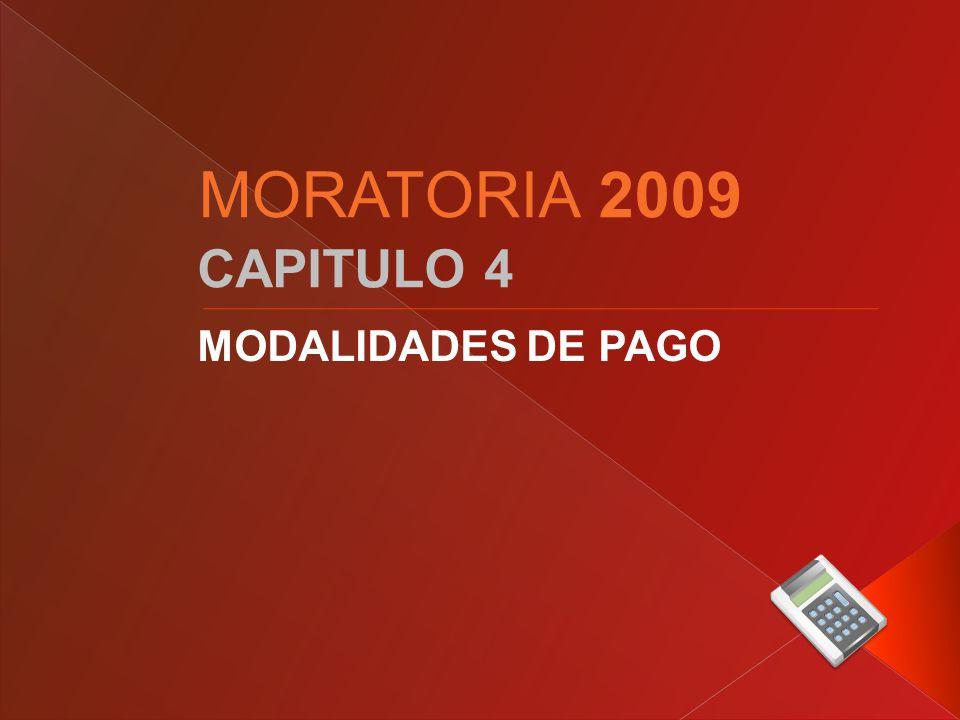 CAPITULO 4 MODALIDADES DE PAGO MORATORIA 2009