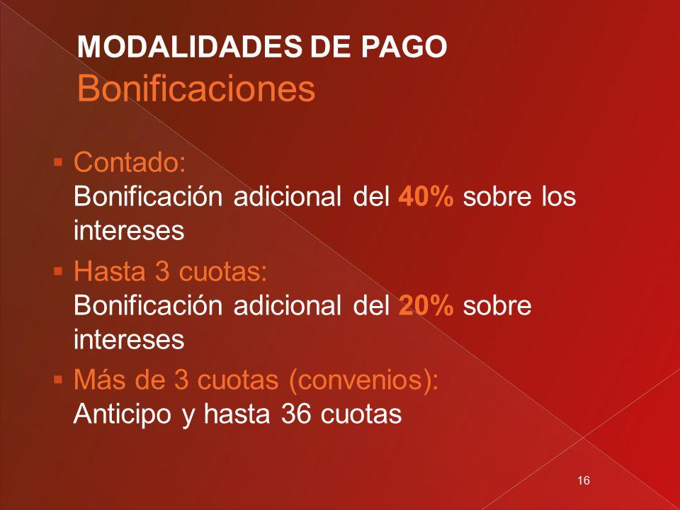16  Contado: Bonificación adicional del 40% sobre los intereses  Hasta 3 cuotas: Bonificación adicional del 20% sobre intereses  Más de 3 cuotas (convenios): Anticipo y hasta 36 cuotas MODALIDADES DE PAGO Bonificaciones