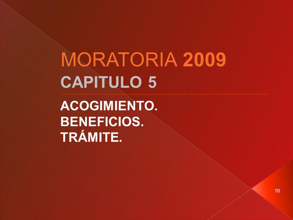 18 CAPITULO 5 ACOGIMIENTO. BENEFICIOS. TRÁMITE. MORATORIA 2009