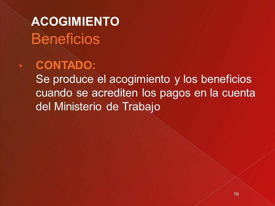 19  CONTADO: Se produce el acogimiento y los beneficios cuando se acrediten los pagos en la cuenta del Ministerio de Trabajo