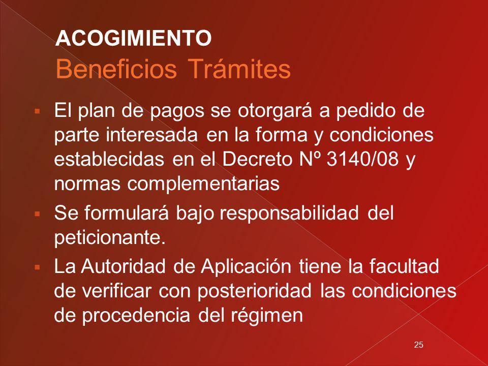 25  El plan de pagos se otorgará a pedido de parte interesada en la forma y condiciones establecidas en el Decreto Nº 3140/08 y normas complementarias  Se formulará bajo responsabilidad del peticionante.