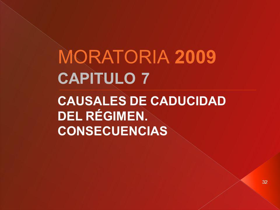 32 CAPITULO 7 CAUSALES DE CADUCIDAD DEL RÉGIMEN. CONSECUENCIAS MORATORIA 2009