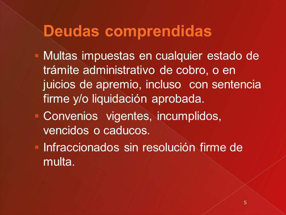 5  Multas impuestas en cualquier estado de trámite administrativo de cobro, o en juicios de apremio, incluso con sentencia firme y/o liquidación aprobada.