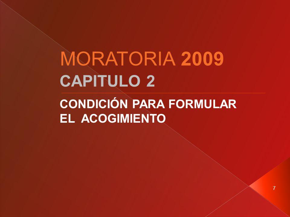 7 CAPITULO 2 CONDICIÓN PARA FORMULAR EL ACOGIMIENTO MORATORIA 2009