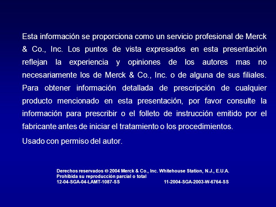 Esta información se proporciona como un servicio profesional de Merck & Co., Inc. Los puntos de vista expresados en esta presentación reflejan la expe