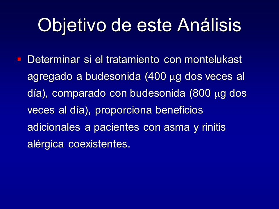 Cambio en FEM AM Pacientes con asma + RA: Usando Medicamentos § para Rinitis Valores FEM AM Montelukast* N=33 Budesonida** N=23 Inicial (L/min)431.1411.9 Incremento absoluto (L/min)52.17.8 Porcentaje de incremento (%)12.1%1.9% Diferencia para Montelukast–Budesonida (L/min) Promedio de Cuadrados Mínimos (IC 95%) 44.3 (8.35, 80.25) P=0.017 § Esteroides intranasales o antihistamínicos u otros tratamientos para rinitis * Montelukast 10 mg una vez al día junto con budesonida 400  g dos veces al día.
