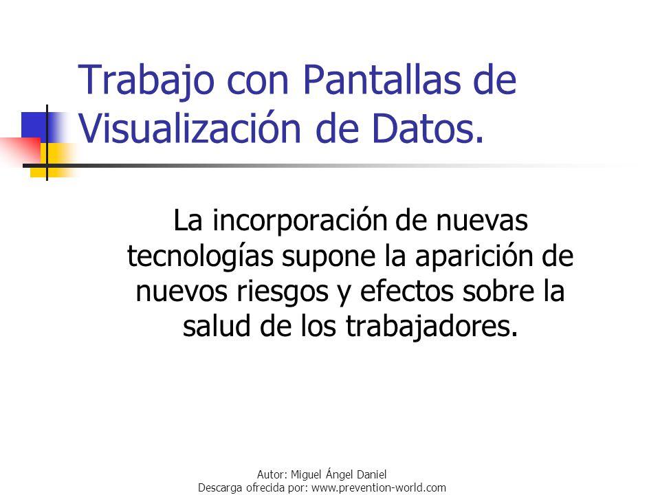 Autor: Miguel Ángel Daniel Descarga ofrecida por: www.prevention-world.com Trabajo con Pantallas de Visualización de Datos. La incorporación de nuevas