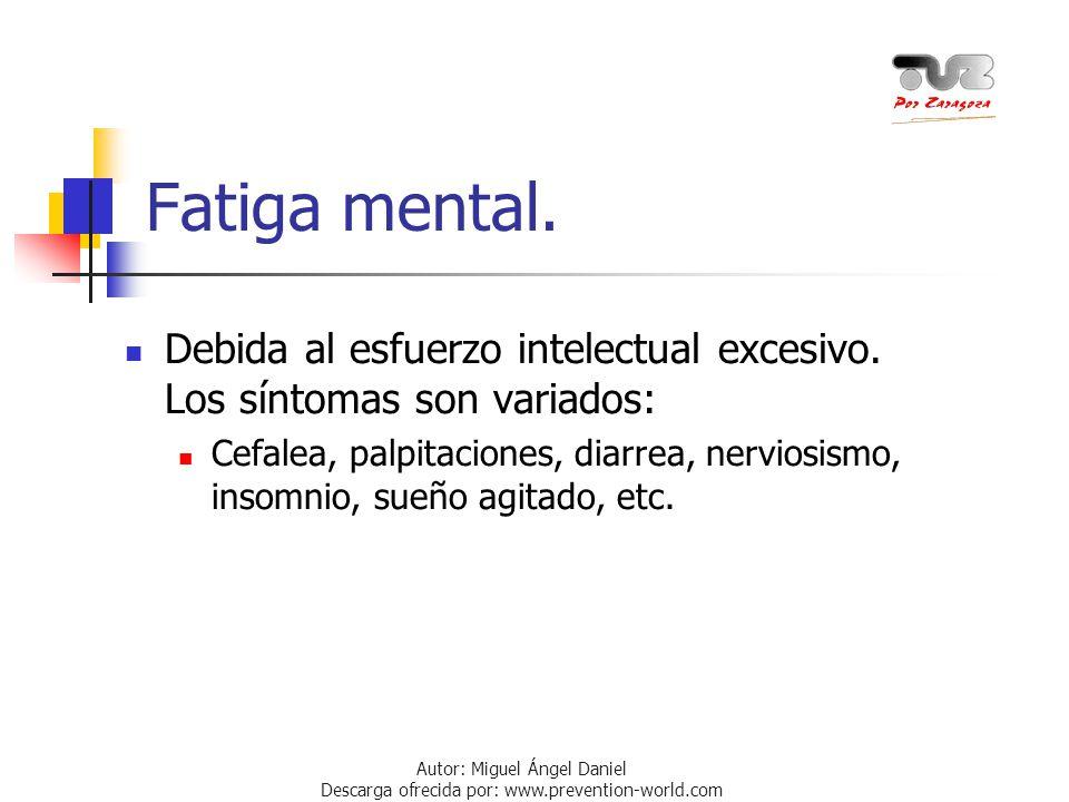 Autor: Miguel Ángel Daniel Descarga ofrecida por: www.prevention-world.com Fatiga mental. Debida al esfuerzo intelectual excesivo. Los síntomas son va