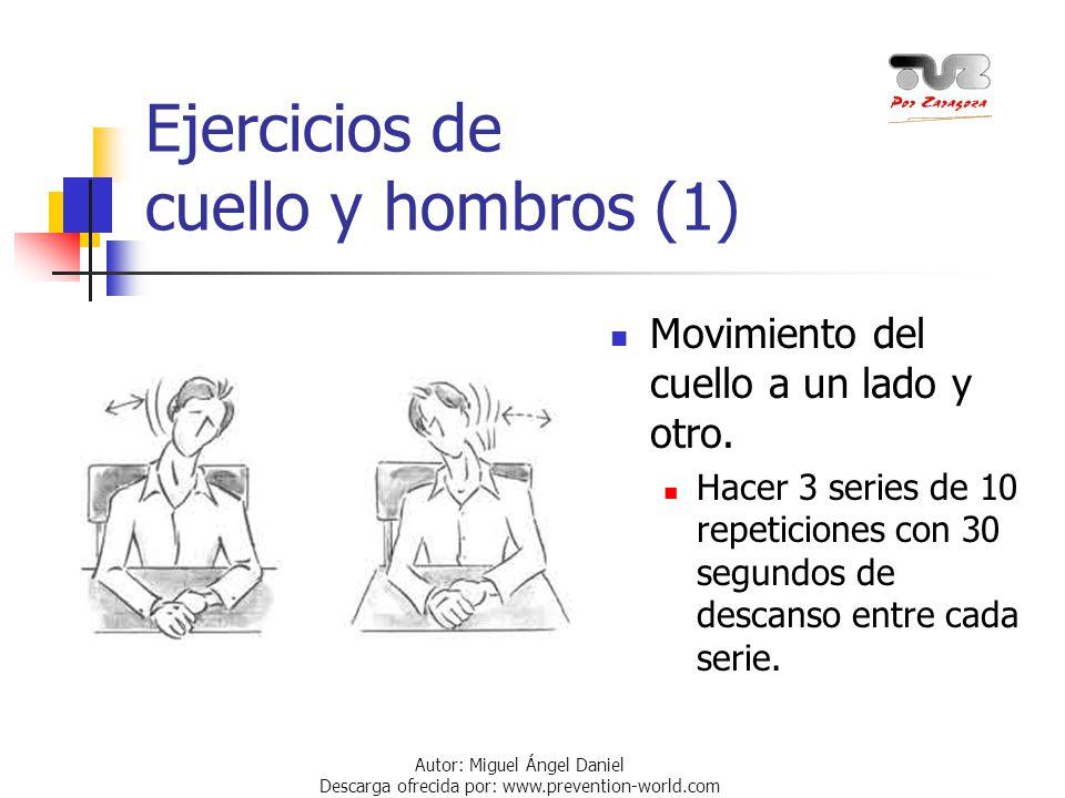 Autor: Miguel Ángel Daniel Descarga ofrecida por: www.prevention-world.com Ejercicios de cuello y hombros (1) Movimiento del cuello a un lado y otro.