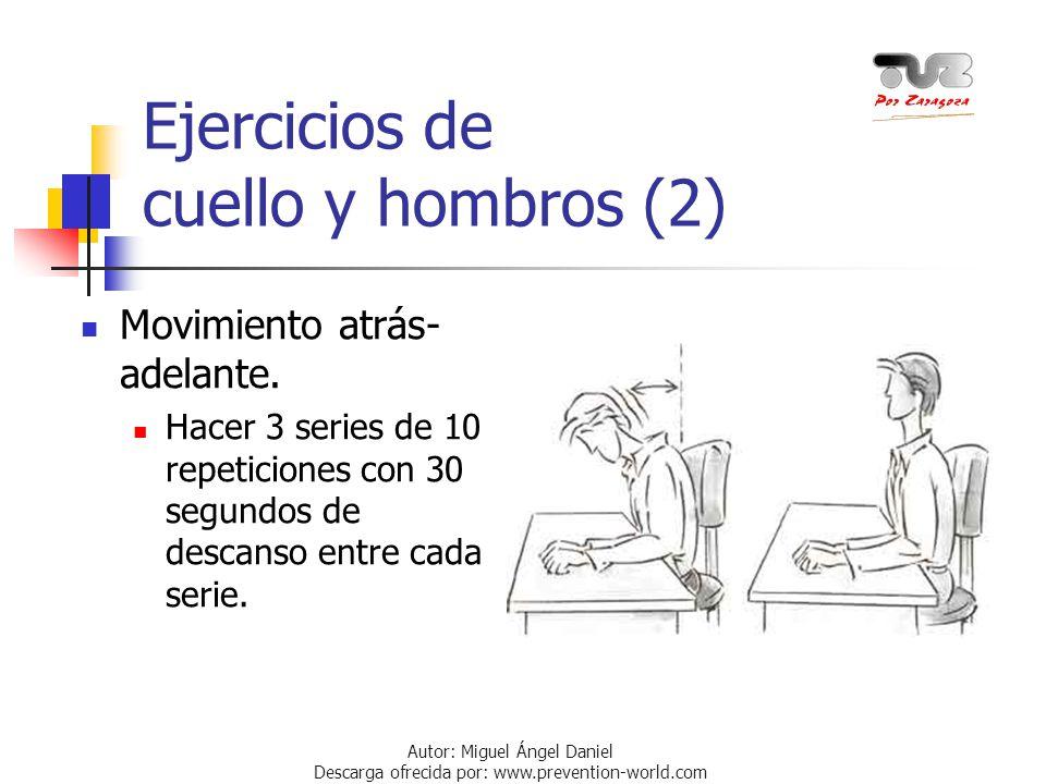 Autor: Miguel Ángel Daniel Descarga ofrecida por: www.prevention-world.com Ejercicios de cuello y hombros (2) Movimiento atrás- adelante. Hacer 3 seri