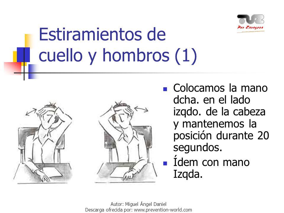 Autor: Miguel Ángel Daniel Descarga ofrecida por: www.prevention-world.com Estiramientos de cuello y hombros (1) Colocamos la mano dcha. en el lado iz