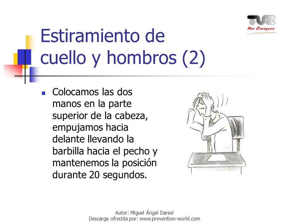 Autor: Miguel Ángel Daniel Descarga ofrecida por: www.prevention-world.com Estiramiento de cuello y hombros (2) Colocamos las dos manos en la parte su