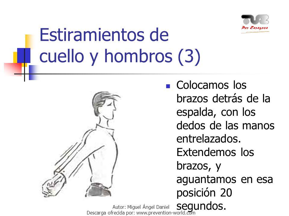 Autor: Miguel Ángel Daniel Descarga ofrecida por: www.prevention-world.com Estiramientos de cuello y hombros (3) Colocamos los brazos detrás de la esp