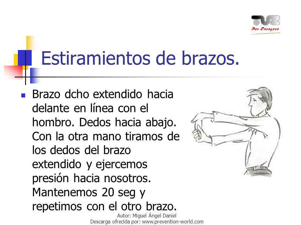 Autor: Miguel Ángel Daniel Descarga ofrecida por: www.prevention-world.com Estiramientos de brazos. Brazo dcho extendido hacia delante en línea con el
