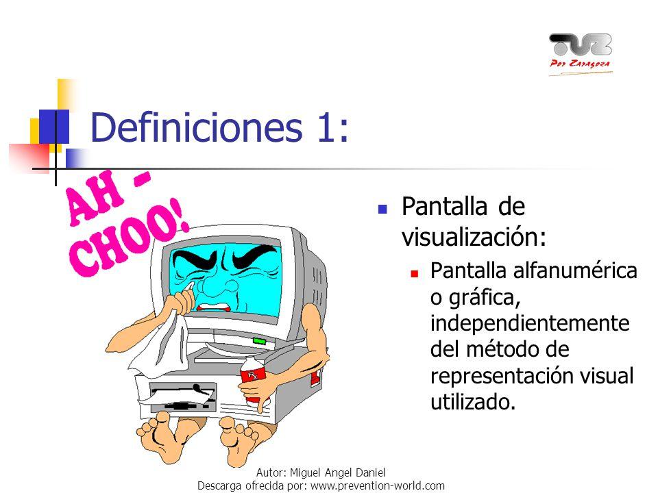 Autor: Miguel Ángel Daniel Descarga ofrecida por: www.prevention-world.com Definiciones 1: Pantalla de visualización: Pantalla alfanumérica o gráfica,
