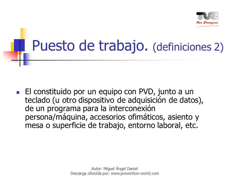 Autor: Miguel Ángel Daniel Descarga ofrecida por: www.prevention-world.com Puesto de trabajo. (definiciones 2) El constituido por un equipo con PVD, j