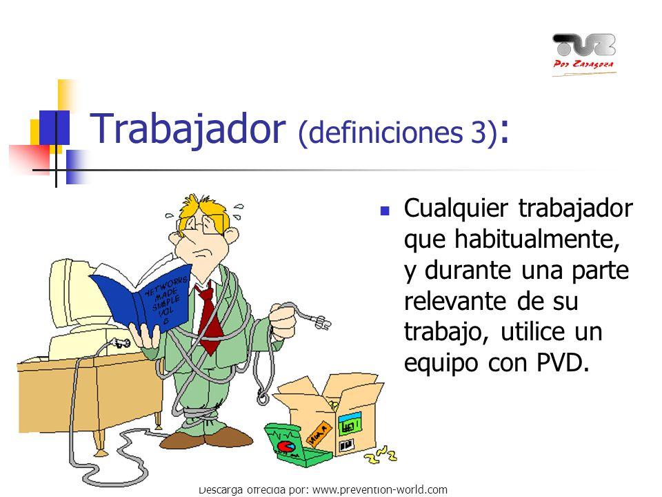 Autor: Miguel Ángel Daniel Descarga ofrecida por: www.prevention-world.com Trabajador (definiciones 3) : Cualquier trabajador que habitualmente, y dur