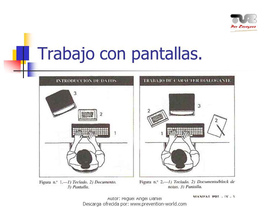 Autor: Miguel Ángel Daniel Descarga ofrecida por: www.prevention-world.com Trabajo con pantallas.
