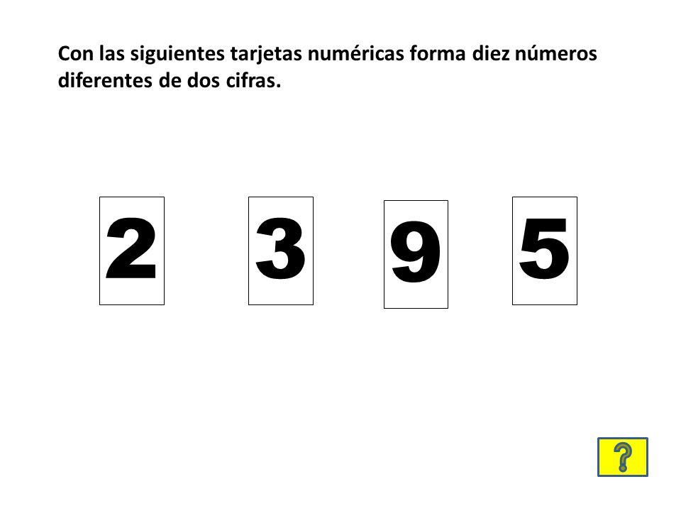 Con las siguientes tarjetas numéricas forma diez números diferentes de dos cifras. 23 9 5