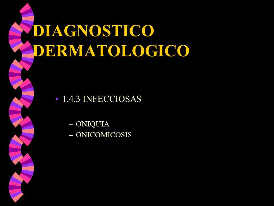 DIAGNOSTICO DERMATOLOGICO 1.4.3 INFECCIOSAS –ONIQUIA –ONICOMICOSIS